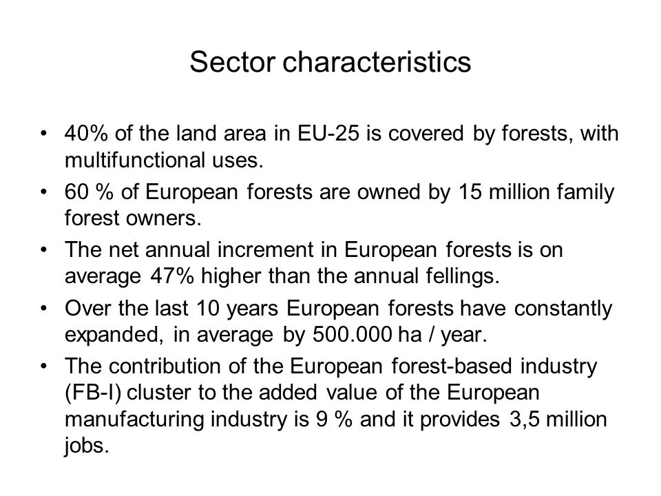 Sector characteristics 40% of the land area in EU-25 is covered by forests, with multifunctional uses.