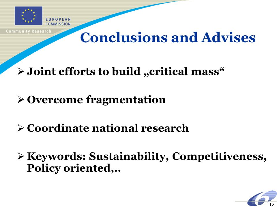 12 Conclusions and Advises Joint efforts to build critical mass Overcome fragmentation Coordinate national research Keywords: Sustainability, Competit