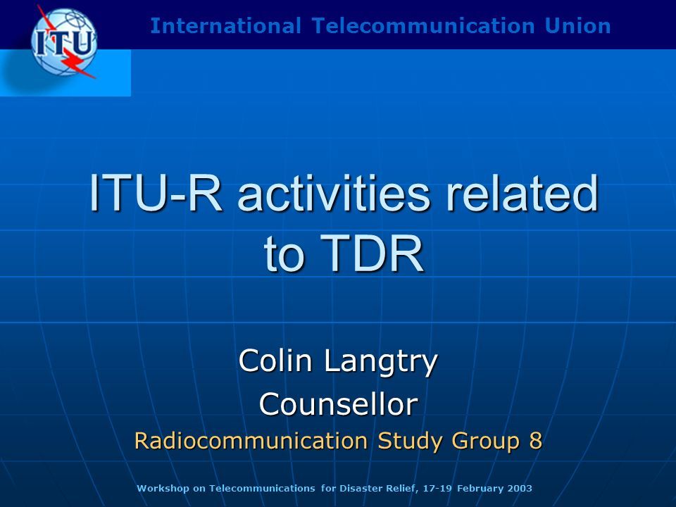 ITU-R activities related to TDR WRC-2000 decision WRC-2000 decision Involvement of ITU-R services Involvement of ITU-R services Overview of ITU-R studies Overview of ITU-R studies CPM-02 preparation CPM-02 preparation Status of studies and activities Future work