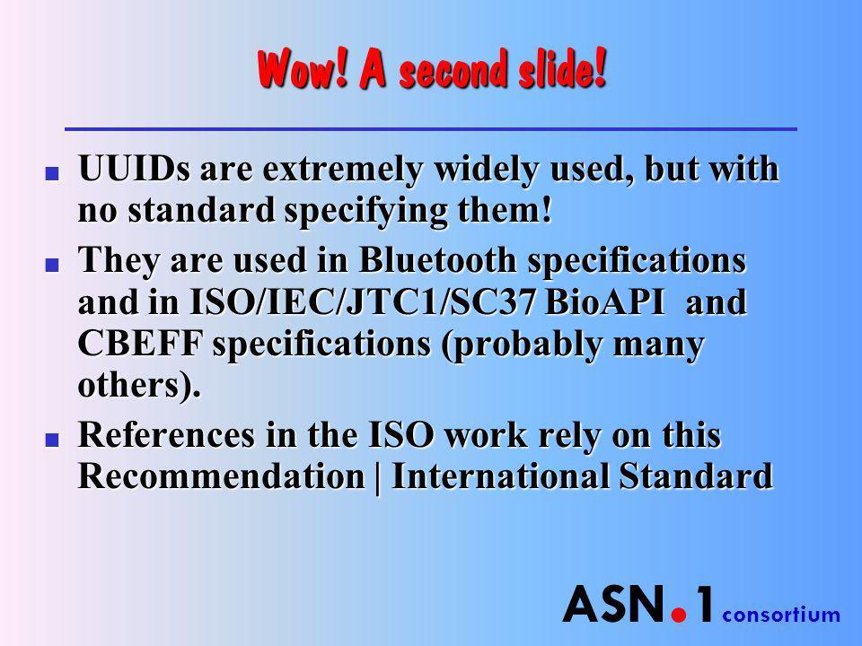 ASN. 1 consortium Wow. A second slide.