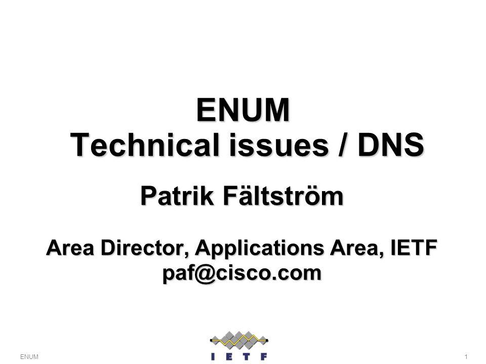 1ENUM ENUM Technical issues / DNS Patrik Fältström Area Director, Applications Area, IETF paf@cisco.com