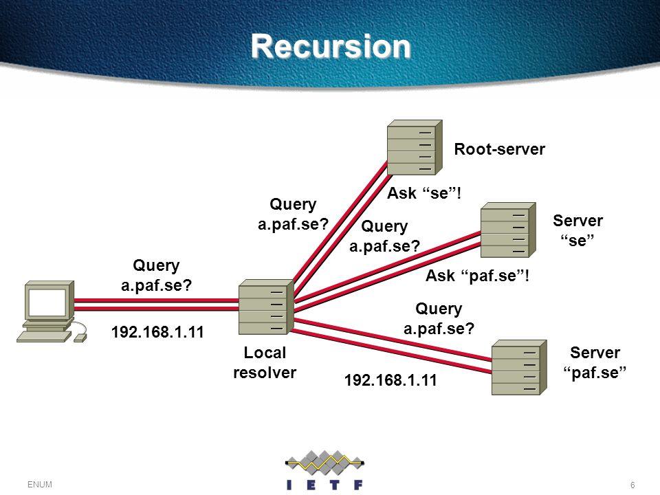 6 ENUM 192.168.1.11 Query a.paf.se? Ask paf.se! Query a.paf.se? Ask se! Query a.paf.se? Query a.paf.se?Recursion Local resolver Root-server Server se