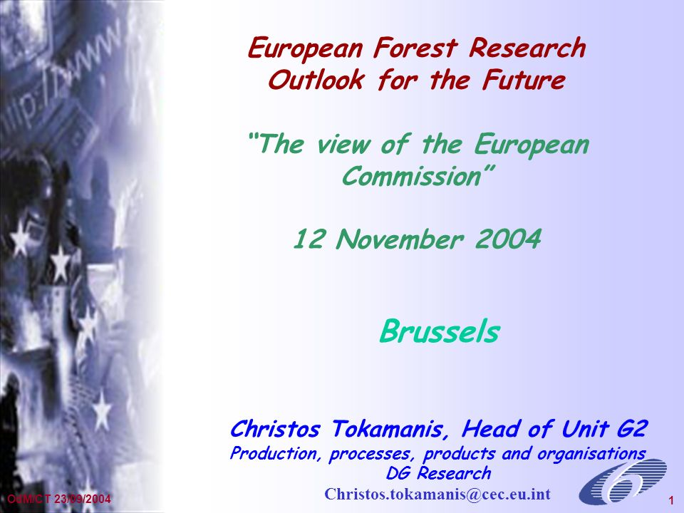 General Presentation Dec 2002 1 OdM/CT 23/09/2004 1 European Forest Research Outlook for the Future The view of the European Commission 12 November 2004 Brussels Christos Tokamanis, Head of Unit G2 Production, processes, products and organisations DG Research Christos.tokamanis@cec.eu.int