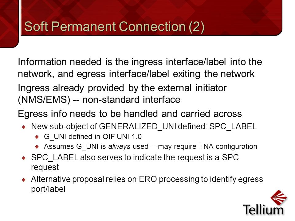 Soft Permanent Connection (2) Information needed is the ingress interface/label into the network, and egress interface/label exiting the network Ingre