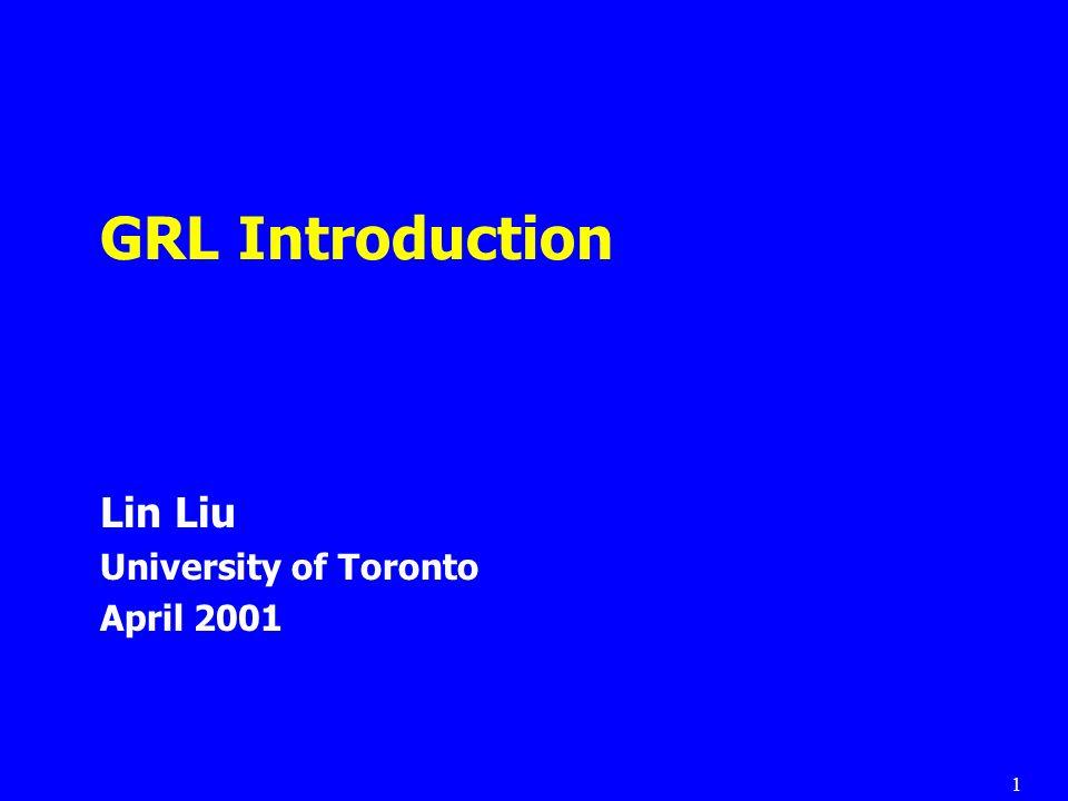 1 GRL Introduction Lin Liu University of Toronto April 2001