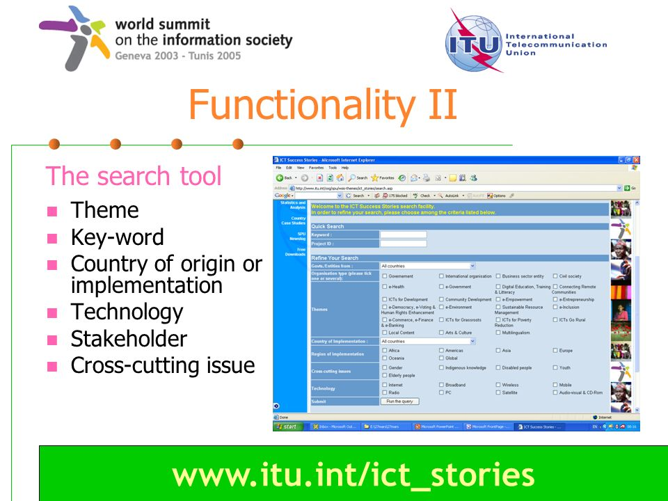 www.itu.int/ict_stories Functionality II The search tool Theme Key-word Country of origin or implementation Technology Stakeholder Cross-cutting issue