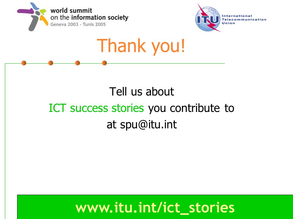 www.itu.int/ict_stories Thank you! Tell us about ICT success stories you contribute to at spu@itu.int