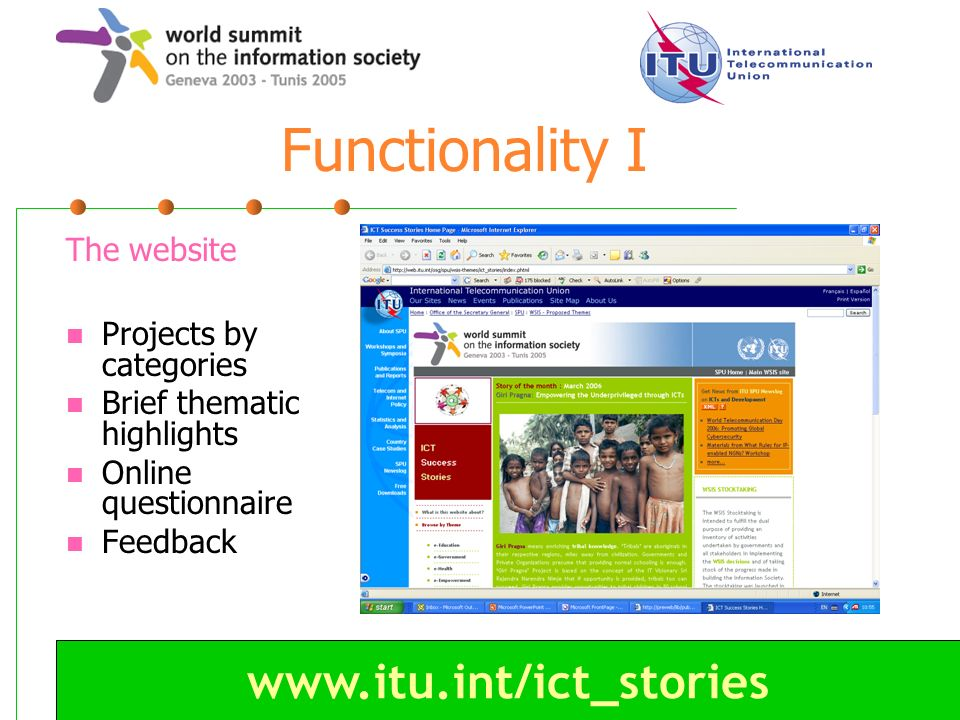 www.itu.int/ict_stories Functionality I The website Projects by categories Brief thematic highlights Online questionnaire Feedback