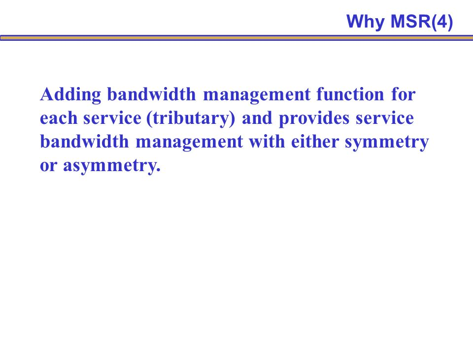 Adding bandwidth management function for each service (tributary) and provides service bandwidth management with either symmetry or asymmetry.