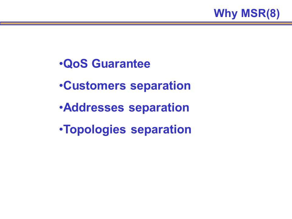 QoS Guarantee Customers separation Addresses separation Topologies separation Why MSR(8)