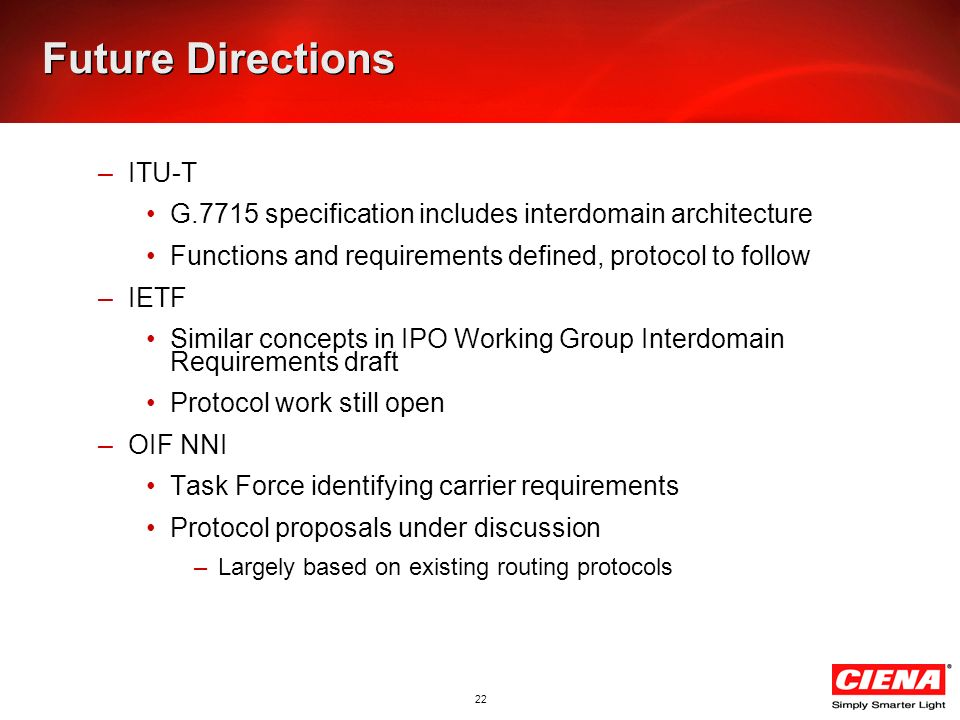 22 Future Directions –ITU-T G.7715 specification includes interdomain architecture Functions and requirements defined, protocol to follow –IETF Simila