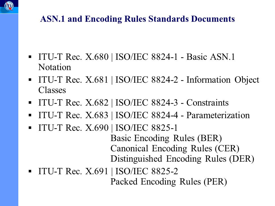 ASN.1 and Encoding Rules Standards Documents ITU-T Rec.