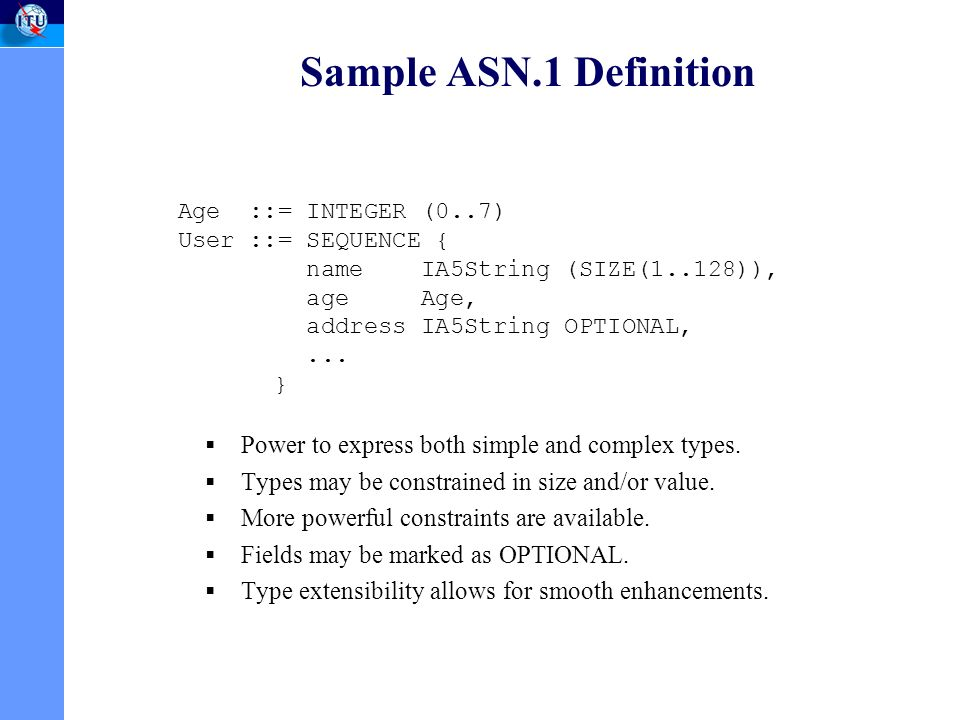 Sample ASN.1 Definition Power to express both simple and complex types.