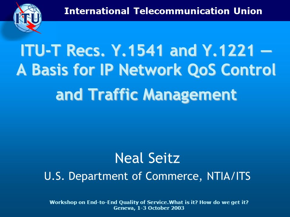 ITU-T 2 1-3 October 2003 Workshop on End-to-End Quality of Service.