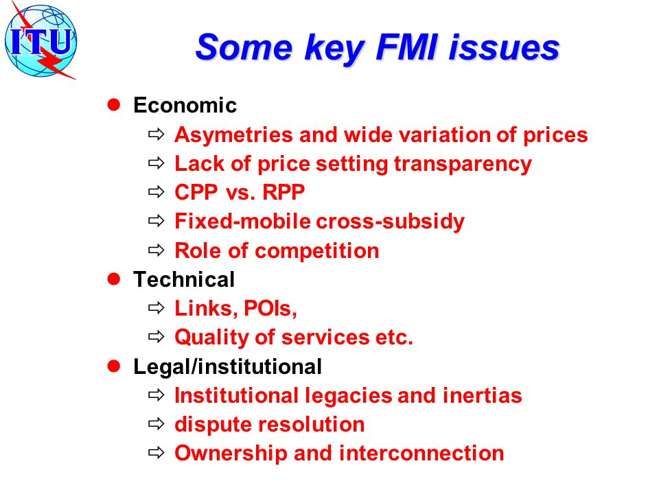 Some key FMI issues Economic Asymetries and wide variation of prices Lack of price setting transparency CPP vs.