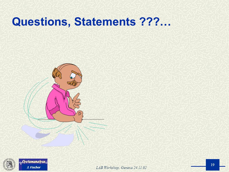 J. Fischer LAB Workshop, Geneva 24.11.02 19 Questions, Statements …
