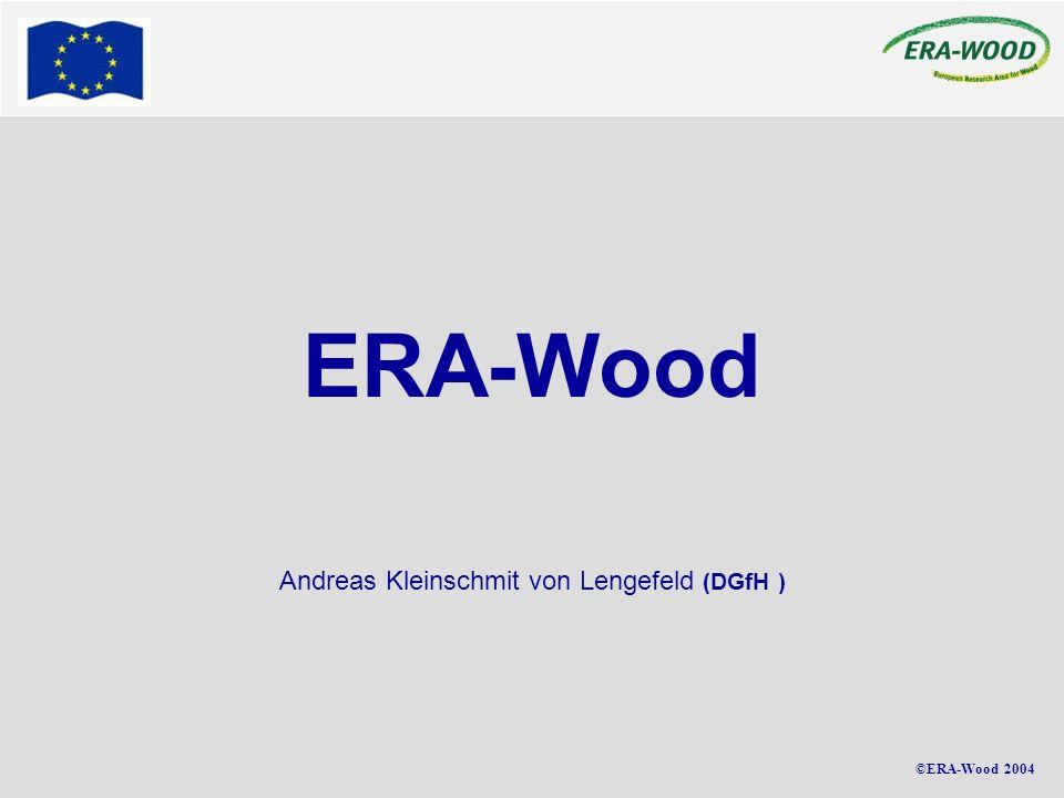 ©ERA-Wood 2004 Andreas Kleinschmit von Lengefeld (DGfH ) ERA-Wood