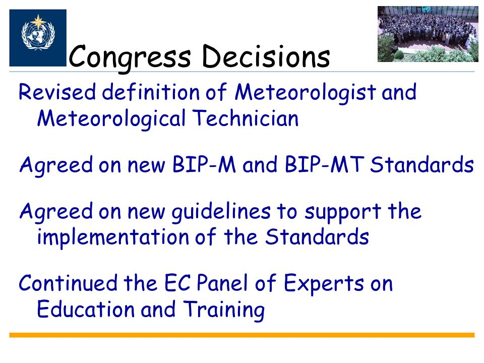 Congress Decisions Revised definition of Meteorologist and Meteorological Technician Agreed on new BIP-M and BIP-MT Standards Agreed on new guidelines