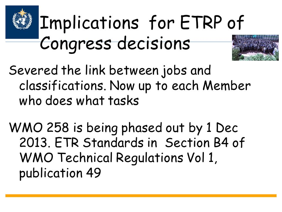 Implications for ETRP of Congress decisions Severed the link between jobs and classifications. Now up to each Member who does what tasks WMO 258 is be