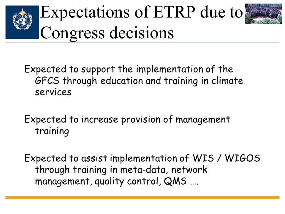 Expectations of ETRP due to Congress decisions Expected to support the implementation of the GFCS through education and training in climate services E