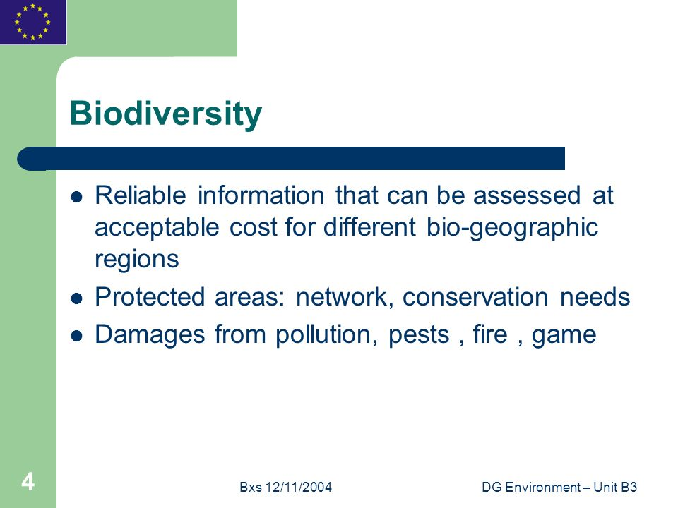 Bxs 12/11/2004DG Environment – Unit B3 4 Biodiversity Reliable information that can be assessed at acceptable cost for different bio-geographic region