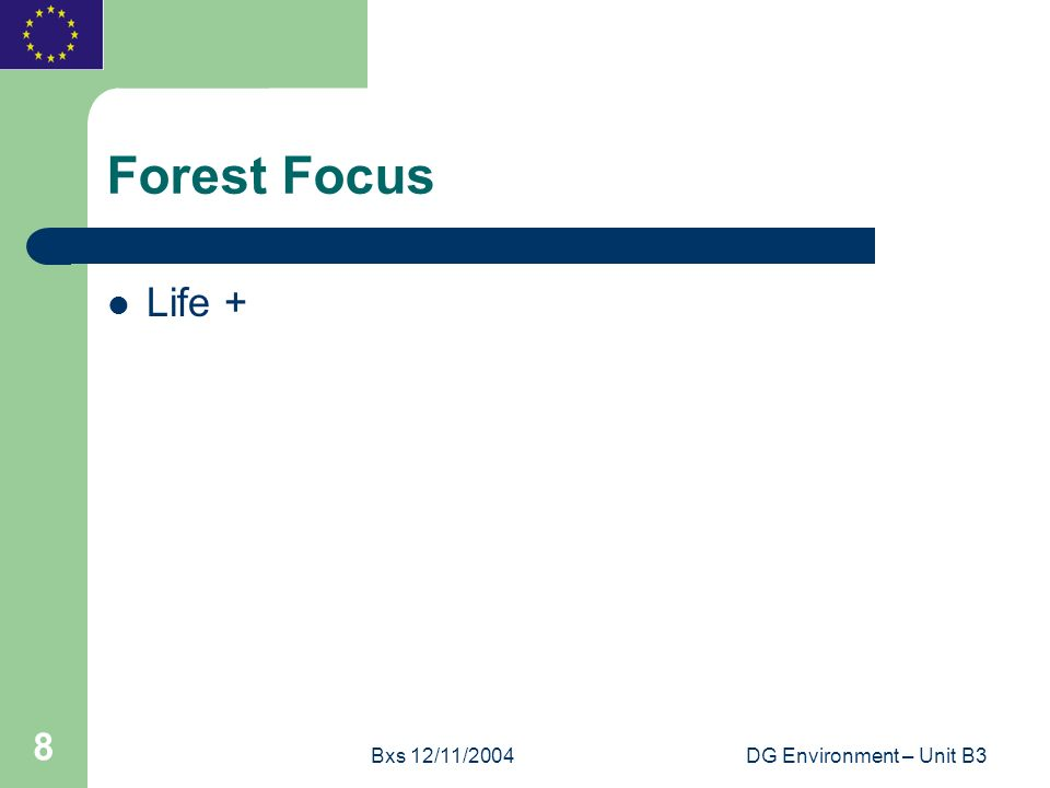 Bxs 12/11/2004DG Environment – Unit B3 8 Forest Focus Life +