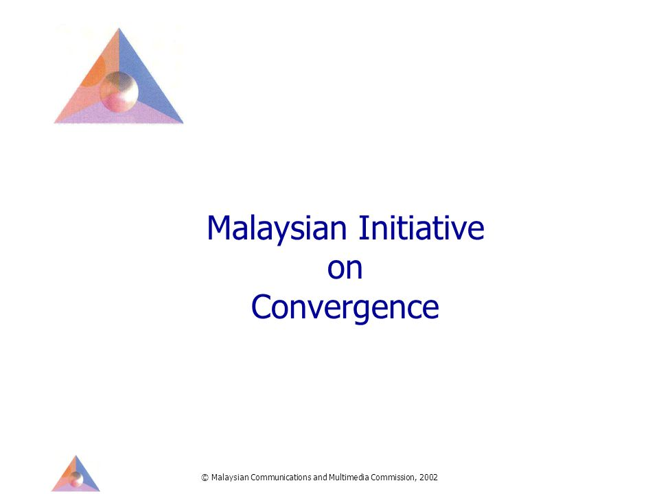 © Malaysian Communications and Multimedia Commission, 2002 Malaysian Initiative on Convergence