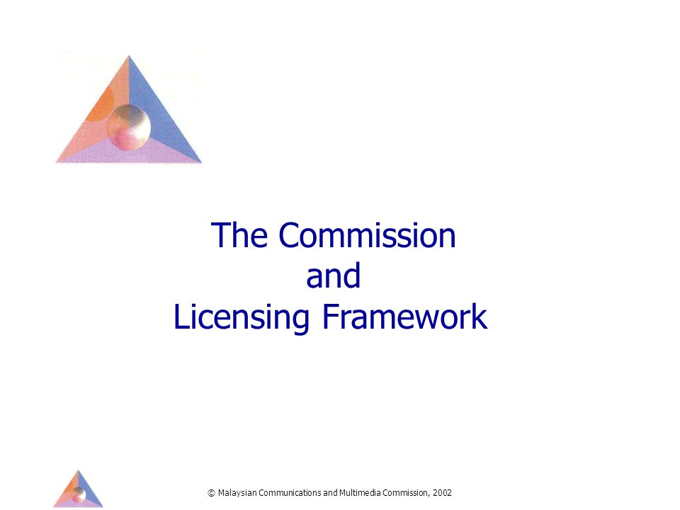 © Malaysian Communications and Multimedia Commission, 2002 The Commission and Licensing Framework