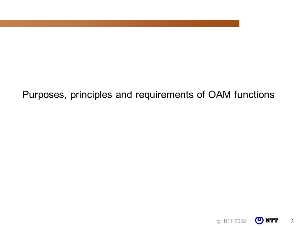 NTT 2002 © 3 Purposes, principles and requirements of OAM functions