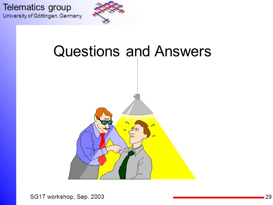 29 Telematics group University of Göttingen, Germany SG17 workshop, Sep. 2003 Questions and Answers