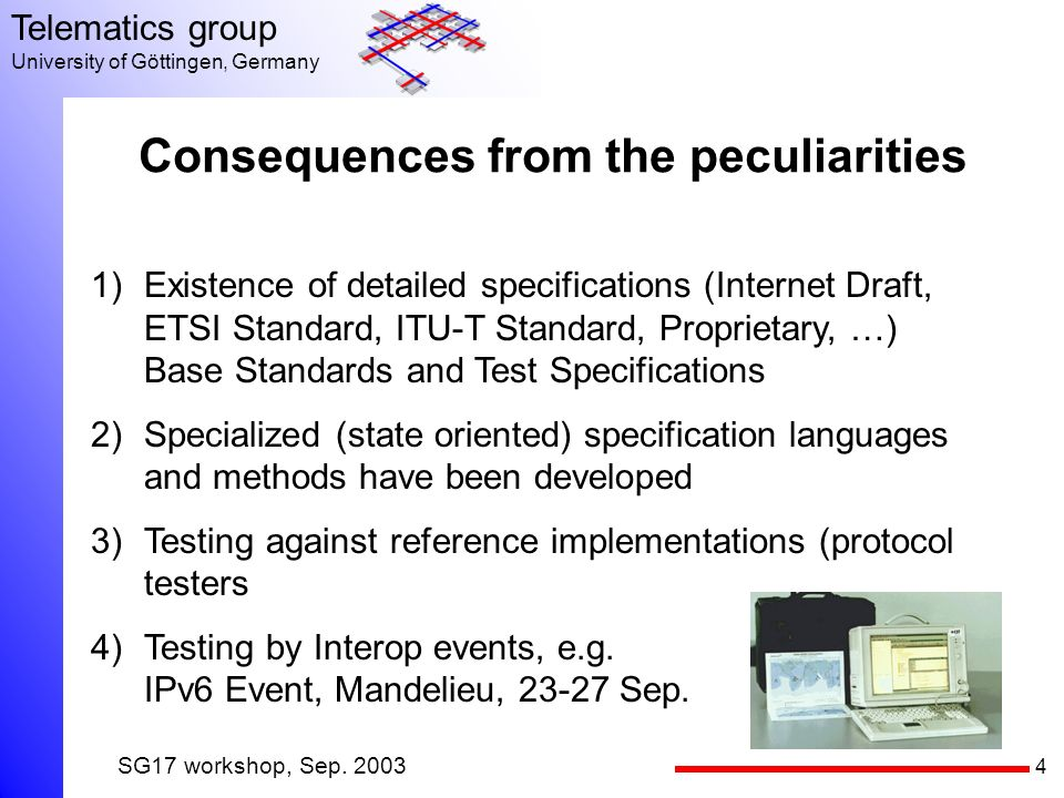 4 Telematics group University of Göttingen, Germany SG17 workshop, Sep. 2003 Consequences from the peculiarities 1)Existence of detailed specification
