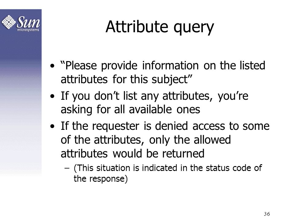 36 Attribute query Please provide information on the listed attributes for this subject If you dont list any attributes, youre asking for all availabl