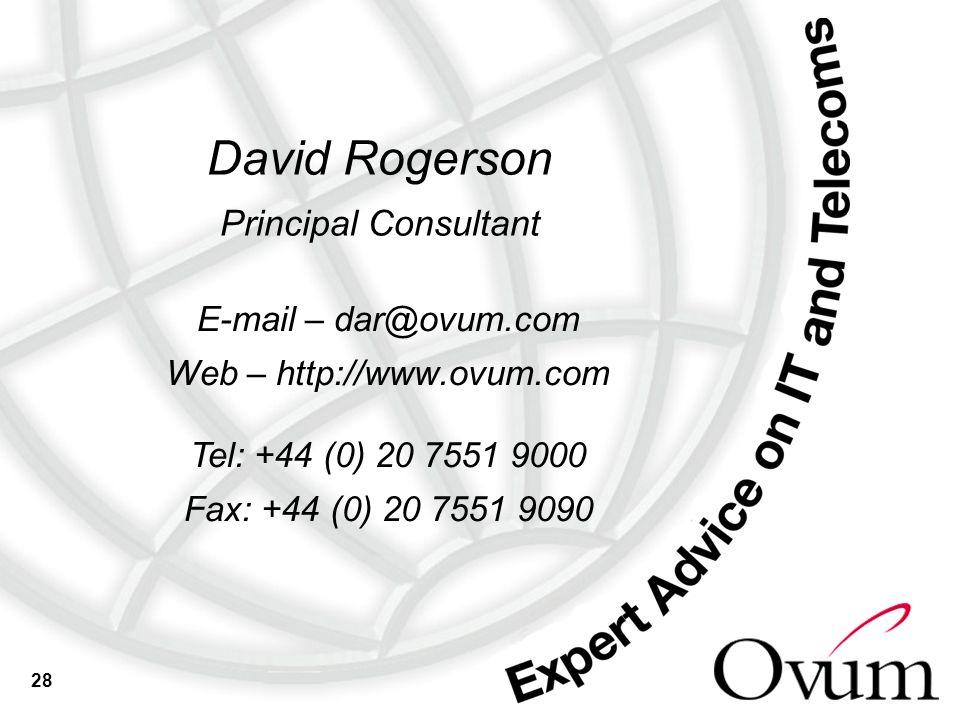 28 E-mail – dar@ovum.com Web – http://www.ovum.com Tel: +44 (0) 20 7551 9000 Fax: +44 (0) 20 7551 9090 David Rogerson Principal Consultant