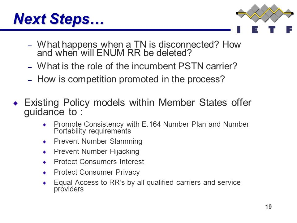 19 Next Steps… – What happens when a TN is disconnected? How and when will ENUM RR be deleted? – What is the role of the incumbent PSTN carrier? – How