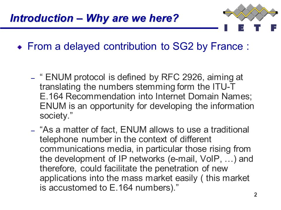 2 Introduction – Why are we here? From a delayed contribution to SG2 by France : – ENUM protocol is defined by RFC 2926, aiming at translating the num