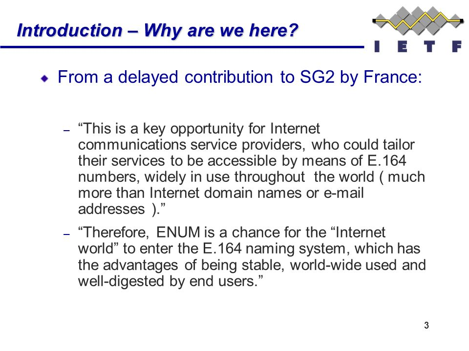 3 Introduction – Why are we here? From a delayed contribution to SG2 by France: – This is a key opportunity for Internet communications service provid
