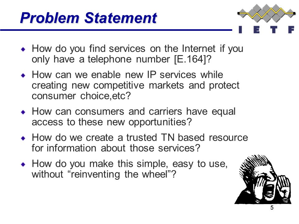5 Problem Statement Problem Statement How do you find services on the Internet if you only have a telephone number [E.164]? How can we enable new IP s