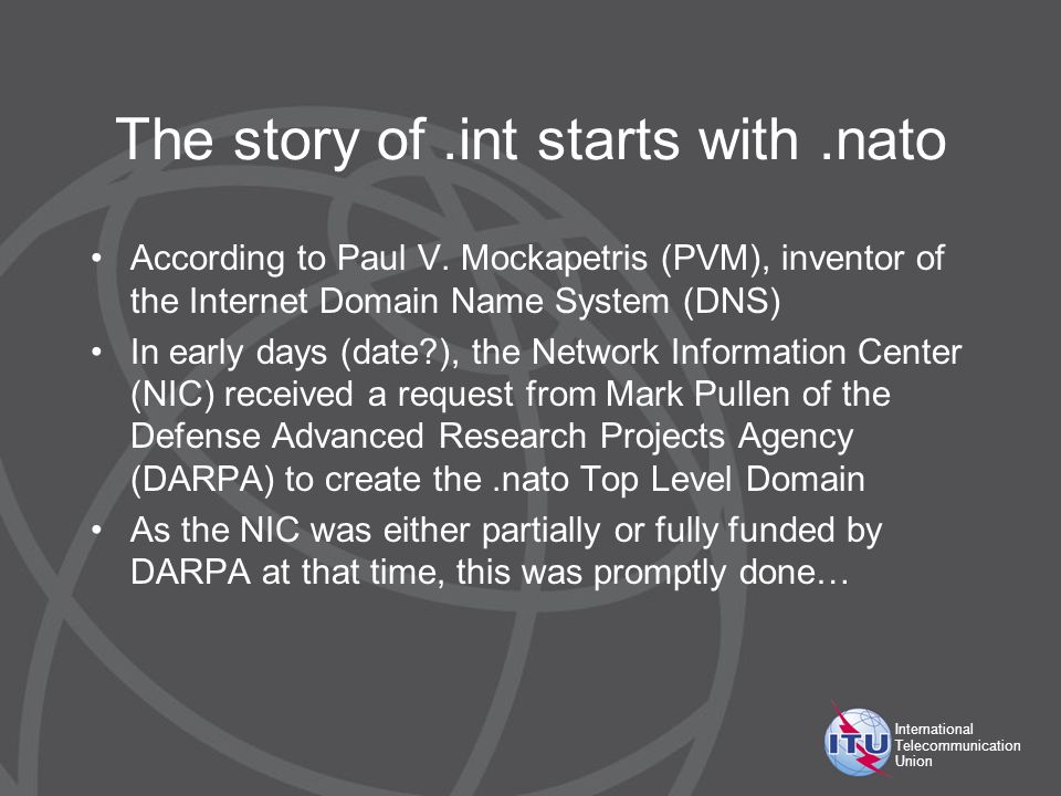 International Telecommunication Union The story of.int starts with.nato According to Paul V.
