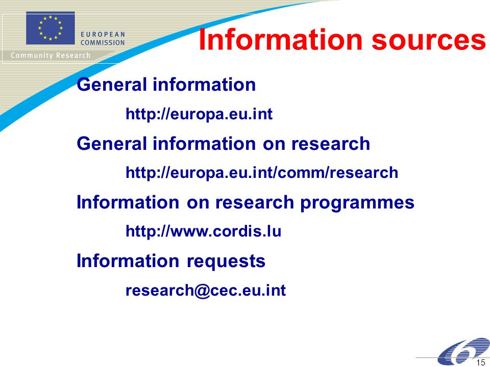15 Information sources General information http://europa.eu.int General information on research http://europa.eu.int/comm/research Information on rese