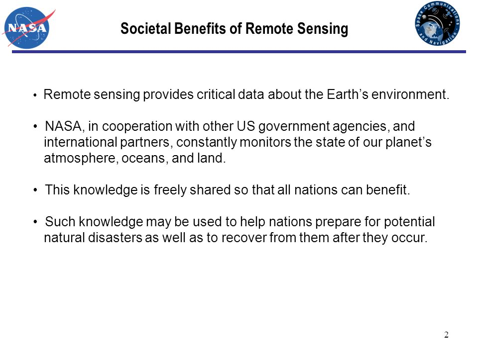 2 Societal Benefits of Remote Sensing Remote sensing provides critical data about the Earths environment. NASA, in cooperation with other US governmen