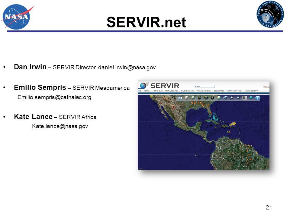 21 SERVIR.net For More Information Dan Irwin – SERVIR Director daniel.irwin@nasa.gov Emilio Sempris – SERVIR Mesoamerica Emilio.sempris@cathalac.org Kate Lance – SERVIR Africa Kate.lance@nasa.gov