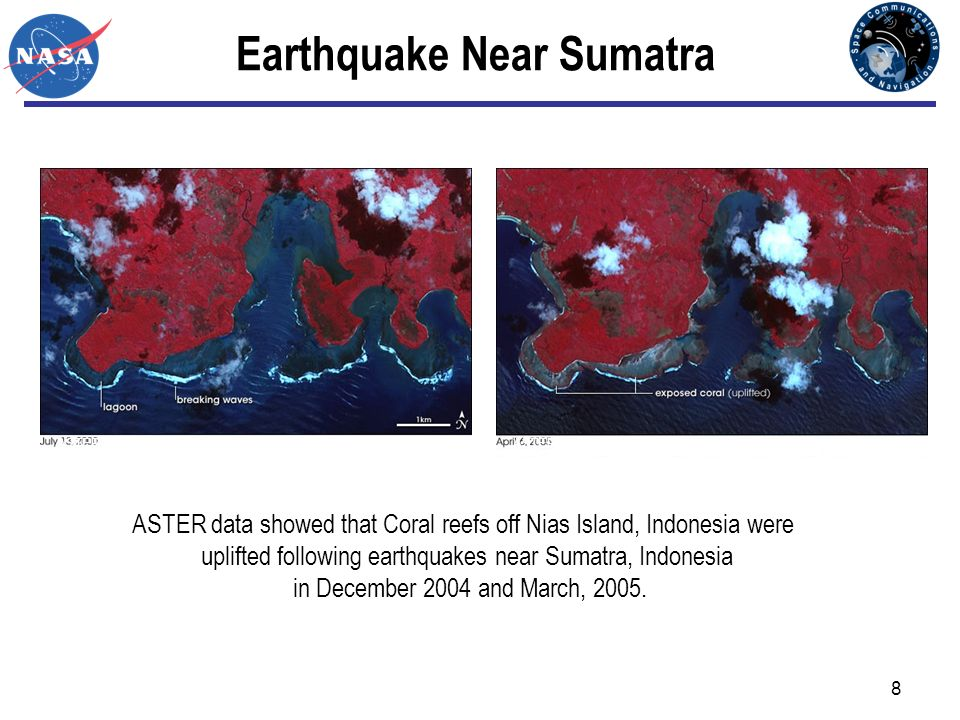 8 Earthquake Near Sumatra ASTER data showed that Coral reefs off Nias Island, Indonesia were uplifted following earthquakes near Sumatra, Indonesia in