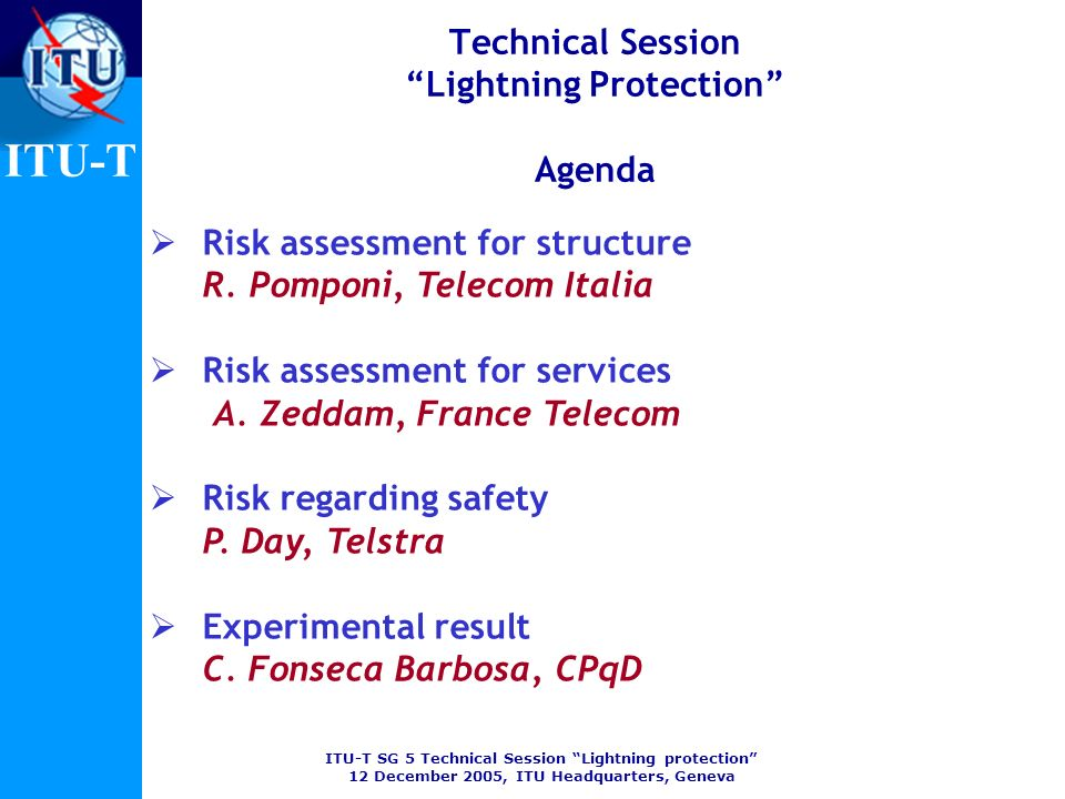 ITU-T SG 5 Technical Session Lightning protection 12 December 2005, ITU Headquarters, Geneva ITU-T Technical Session Lightning Protection Agenda Risk assessment for structure R.