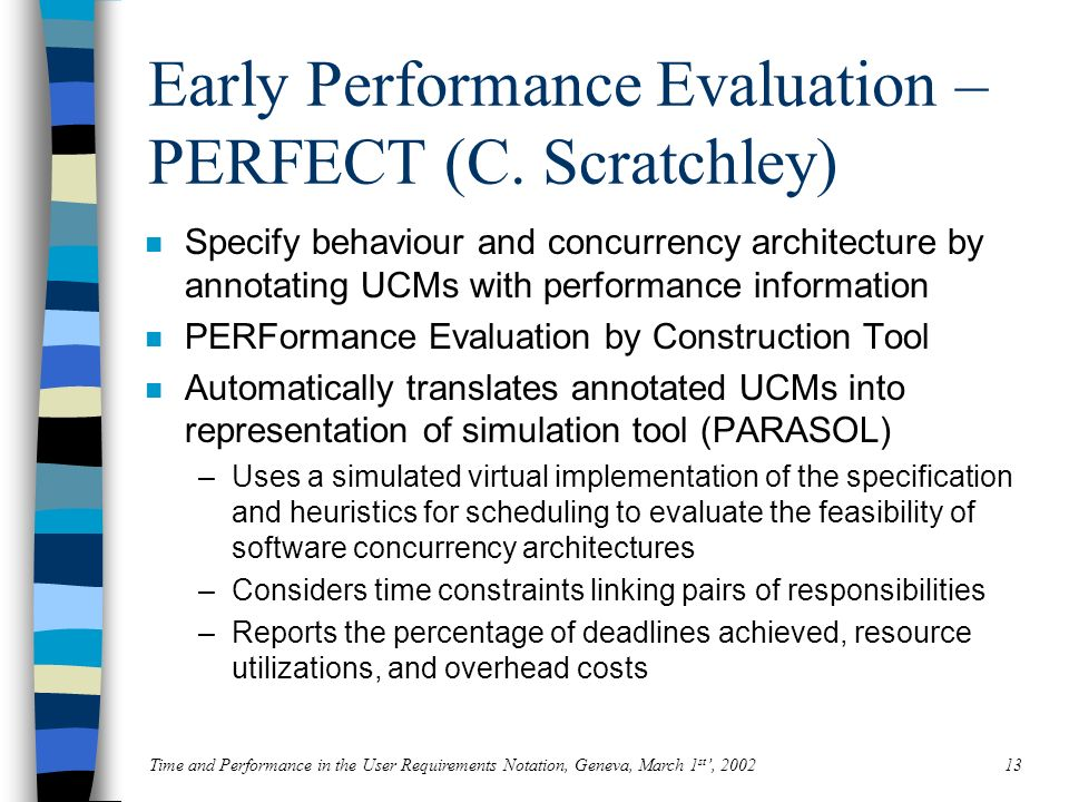 Time and Performance in the User Requirements Notation, Geneva, March 1 st, 200213 Early Performance Evaluation – PERFECT (C.
