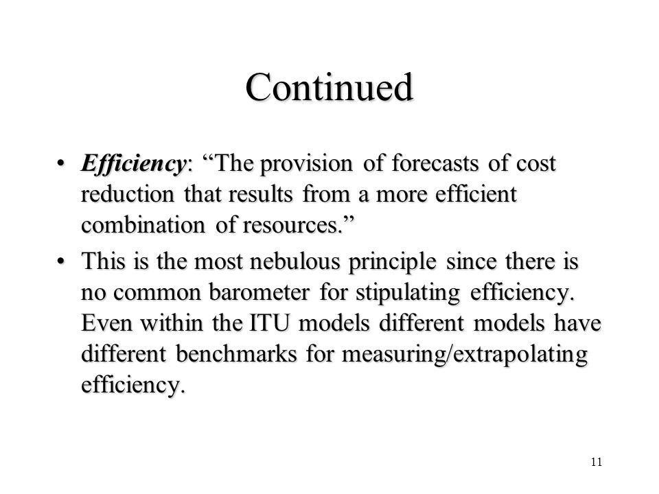 11 Continued Efficiency: The provision of forecasts of cost reduction that results from a more efficient combination of resources.Efficiency: The prov