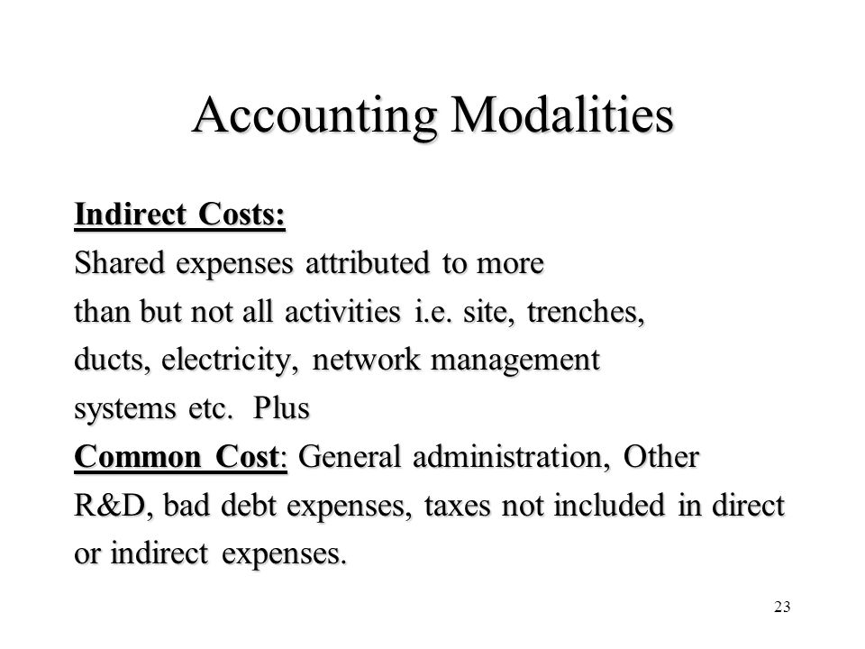 23 Accounting Modalities Indirect Costs: Shared expenses attributed to more than but not all activities i.e.