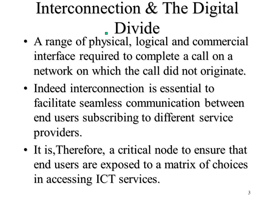 3 Interconnection & The Digital Divide A range of physical, logical and commercial interface required to complete a call on a network on which the call did not originate.A range of physical, logical and commercial interface required to complete a call on a network on which the call did not originate.