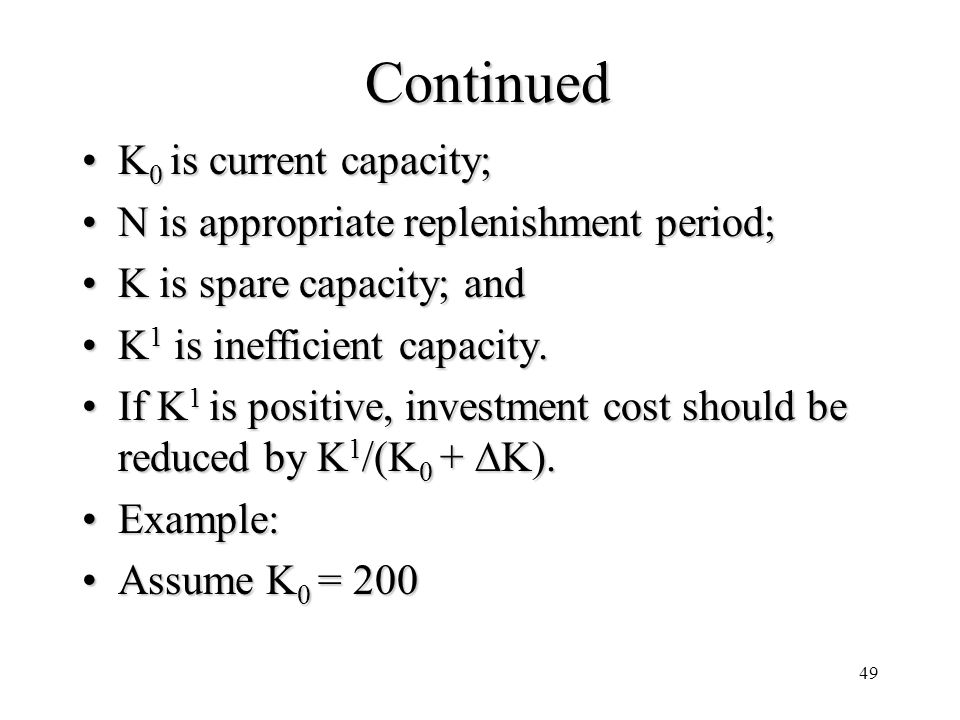 49 Continued K 0 is current capacity;K 0 is current capacity; N is appropriate replenishment period;N is appropriate replenishment period; K is spare