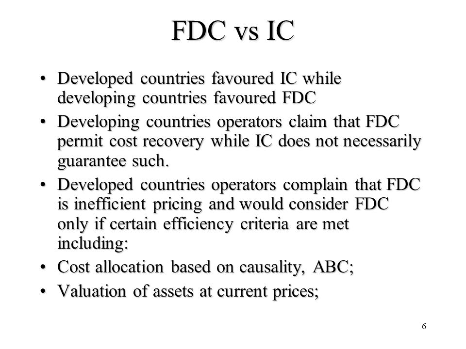 6 FDC vs IC Developed countries favoured IC while developing countries favoured FDCDeveloped countries favoured IC while developing countries favoured