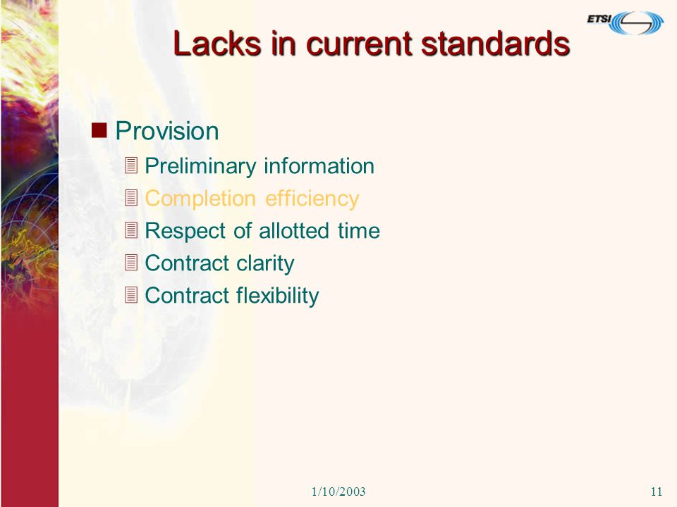 1/10/200311 Lacks in current standards Provision 3Preliminary information 3Completion efficiency 3Respect of allotted time 3Contract clarity 3Contract flexibility